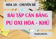 Bài tập cân bằng phương trình Phản ứng Oxi hóa Khử - Hóa lớp 10